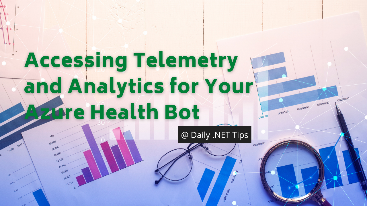 Accessing Telemetry and Analytics for Your Azure Health Bot - Daily .NET Tips